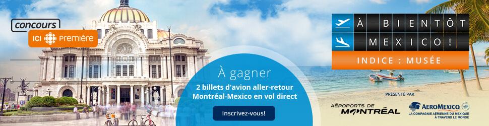Concours ICI Radio-Canada Premiere À Bientôt Mexico